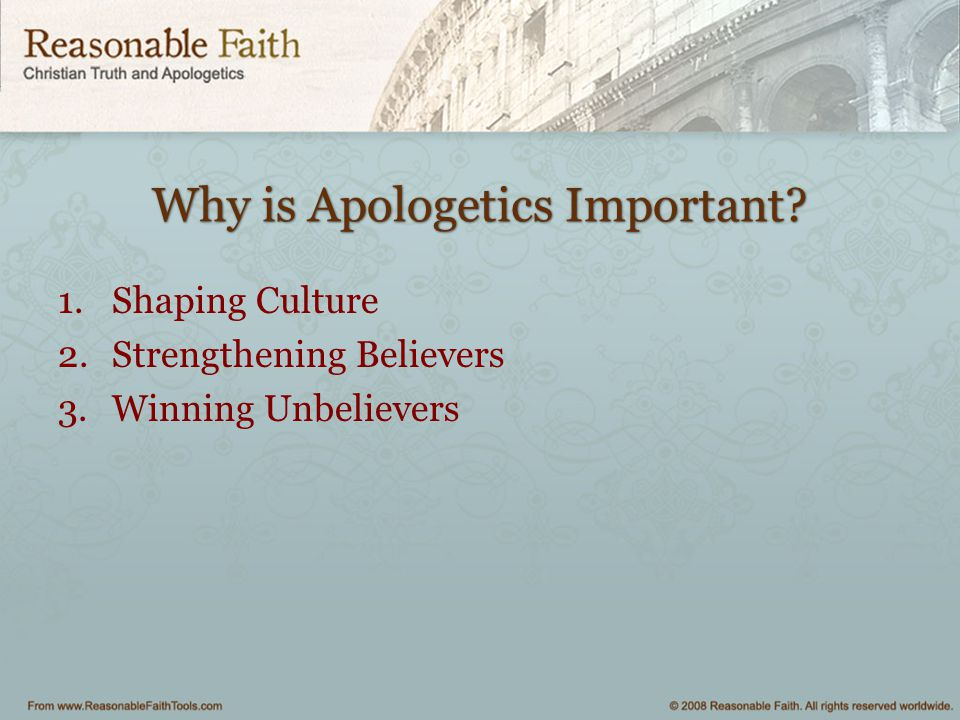 Why is Apologetics Important? 1.Shaping Culture 2.Strengthening Believers 3.Winning Unbelievers