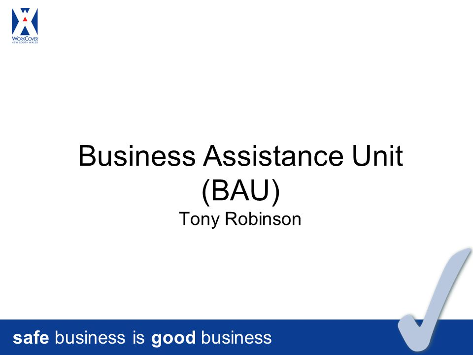 safe business is good business Business Assistance Unit (BAU) Tony Robinson
