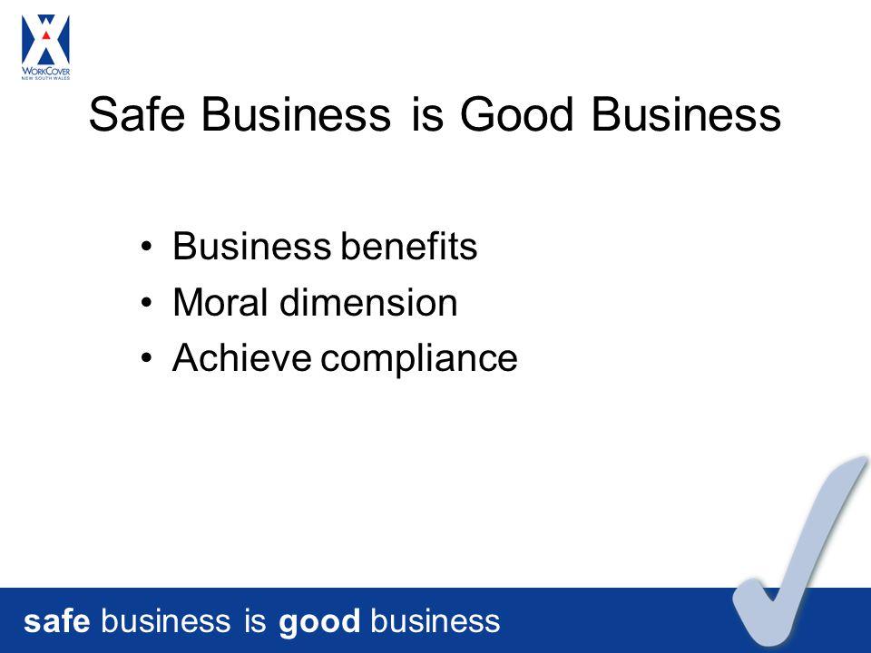 safe business is good business Safe Business is Good Business Business benefits Moral dimension Achieve compliance