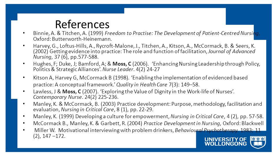 References Binnie, A. & Titchen, A. (1999) Freedom to Practise: The Development of Patient-Centred Nursing, Oxford: Butterworth-Heinemann. Harvey, G.,