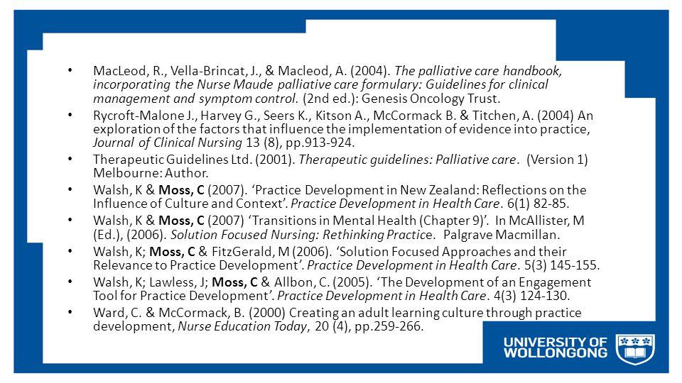 MacLeod, R., Vella-Brincat, J., & Macleod, A. (2004). The palliative care handbook, incorporating the Nurse Maude palliative care formulary: Guideline