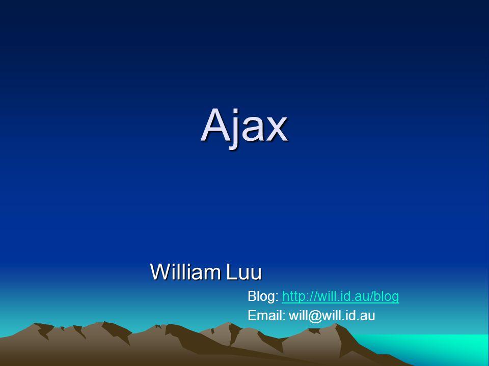 Ajax William Luu Blog: http://will.id.au/bloghttp://will.id.au/blog Email: will@will.id.au