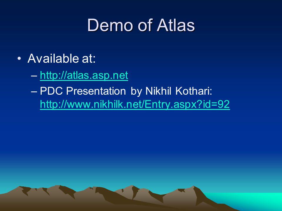 Demo of Atlas Available at: –http://atlas.asp.nethttp://atlas.asp.net –PDC Presentation by Nikhil Kothari: http://www.nikhilk.net/Entry.aspx?id=92 htt