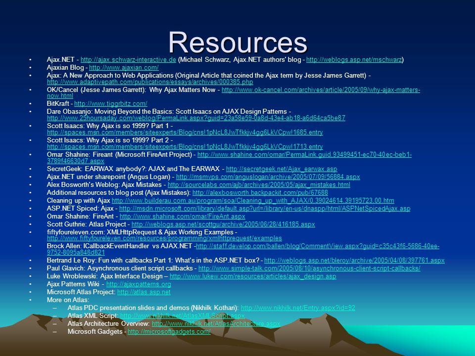 Resources Ajax.NET - http://ajax.schwarz-interactive.de (Michael Schwarz, Ajax.NET authors' blog - http://weblogs.asp.net/mschwarz)http://ajax.schwarz