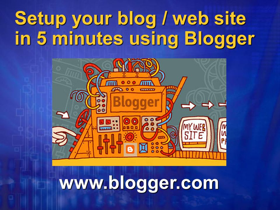 Setup your blog / web site in 5 minutes using Blogger