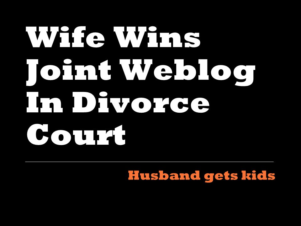 Wife Wins Joint Weblog In Divorce Court Husband gets kids