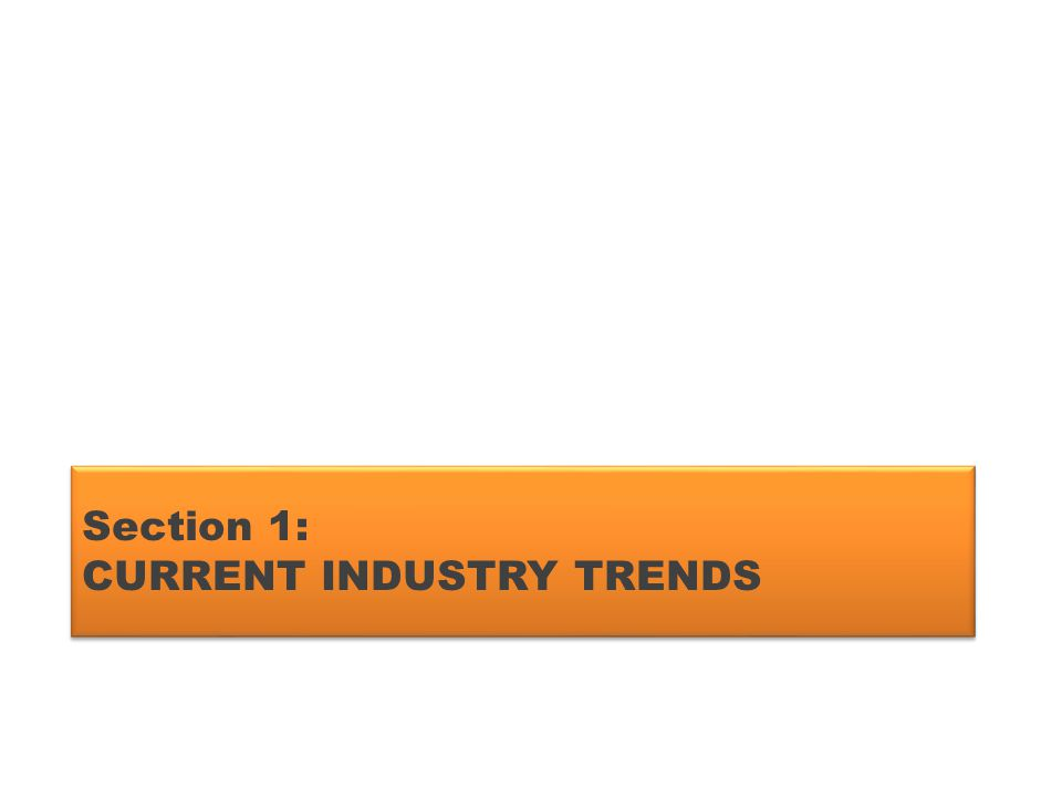 Section 1: CURRENT INDUSTRY TRENDS