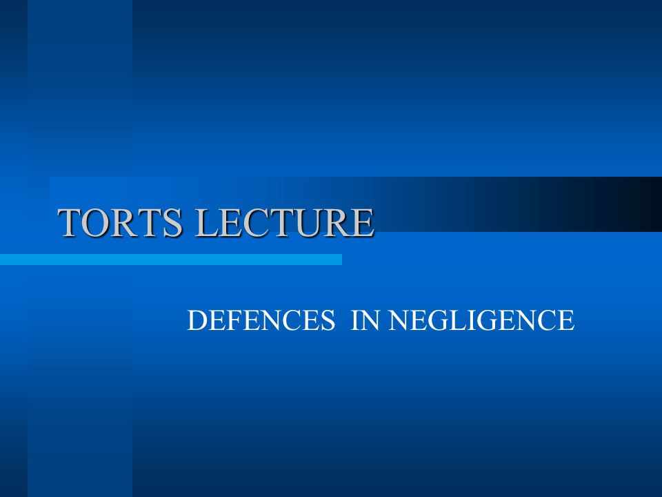 TORTS LECTURE DEFENCES IN NEGLIGENCE