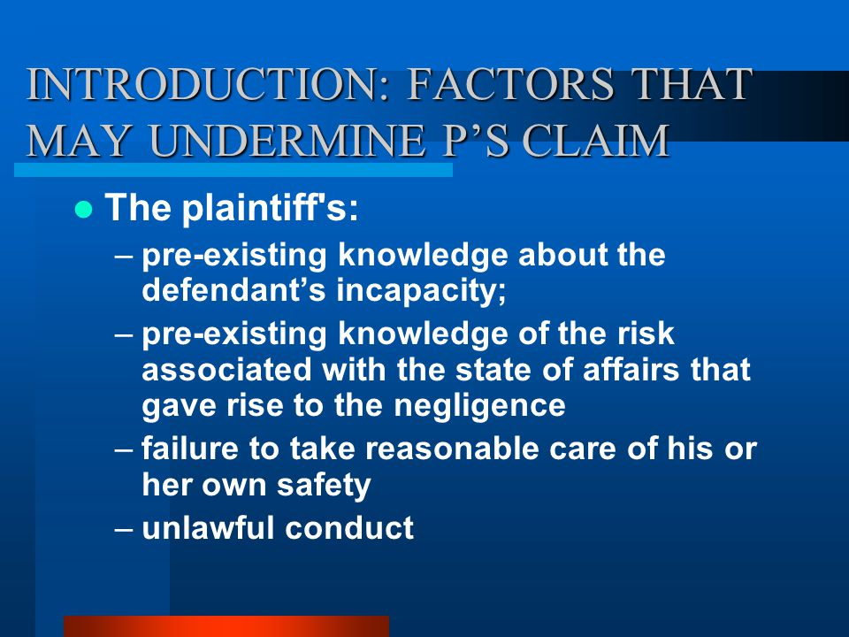 DEFENCES Contributory Negligence Voluntary Assumption of Risk Diminished standard of care Unlawful conduct/illegality