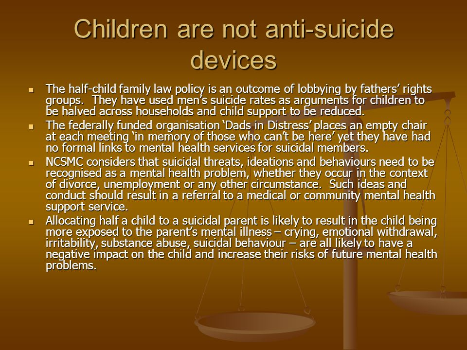 Children are not anti-suicide devices The half-child family law policy is an outcome of lobbying by fathers' rights groups. They have used men's suici