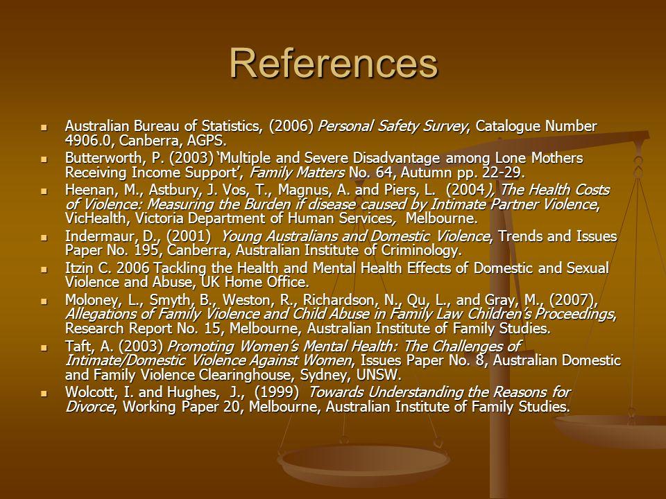 References Australian Bureau of Statistics, (2006) Personal Safety Survey, Catalogue Number 4906.0, Canberra, AGPS. Australian Bureau of Statistics, (
