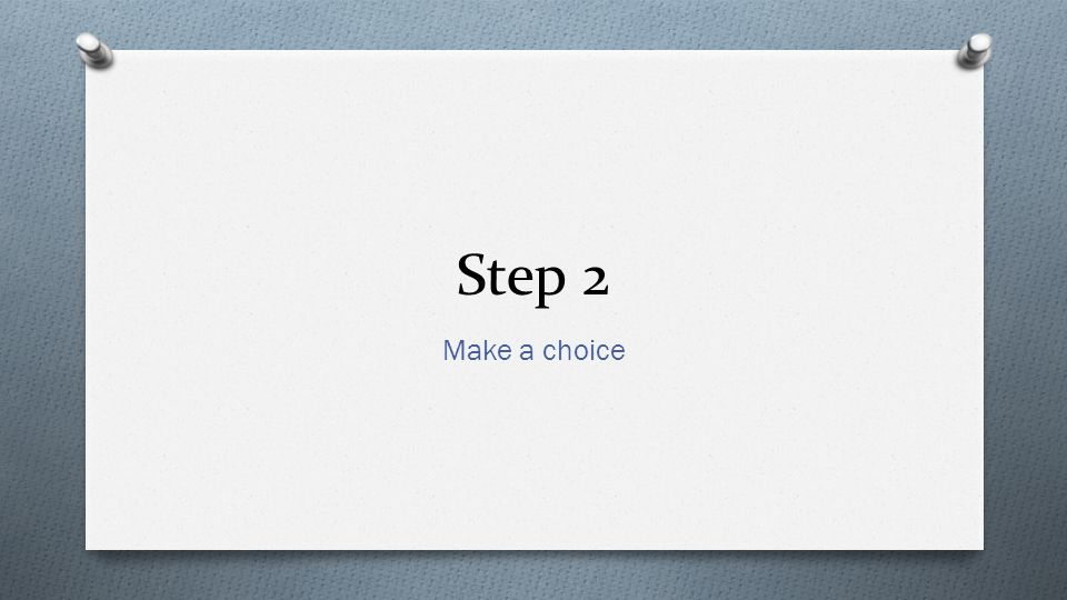 Step 2 Make a choice