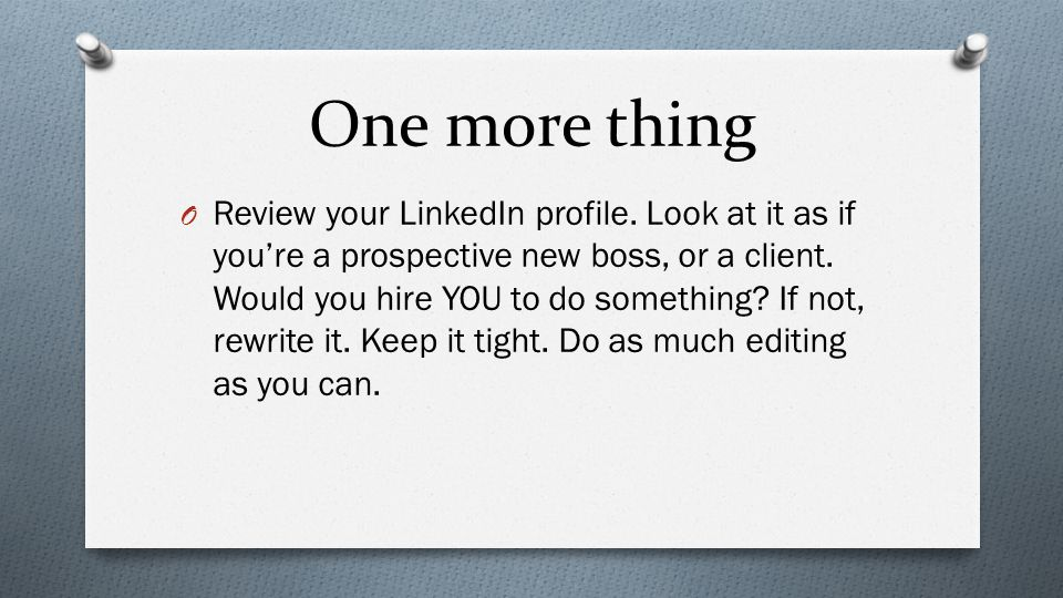 One more thing O Review your LinkedIn profile.