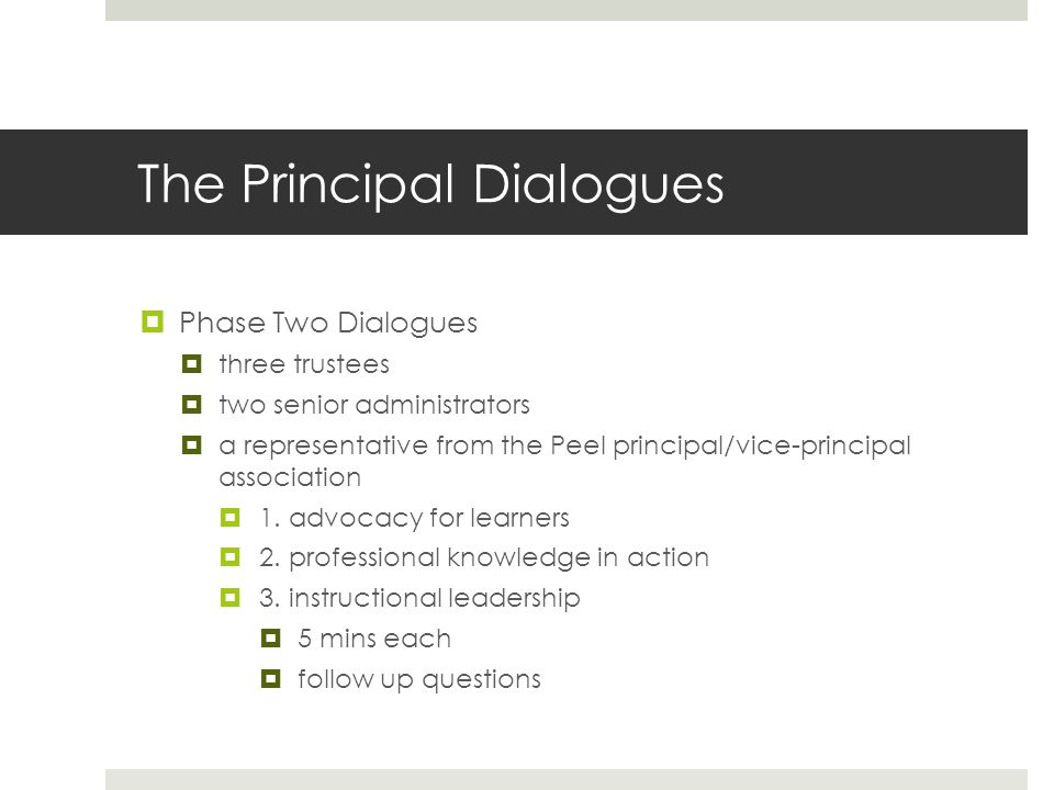 The Principal Dialogues  Phase Two Dialogues  three trustees  two senior administrators  a representative from the Peel principal/vice-principal a