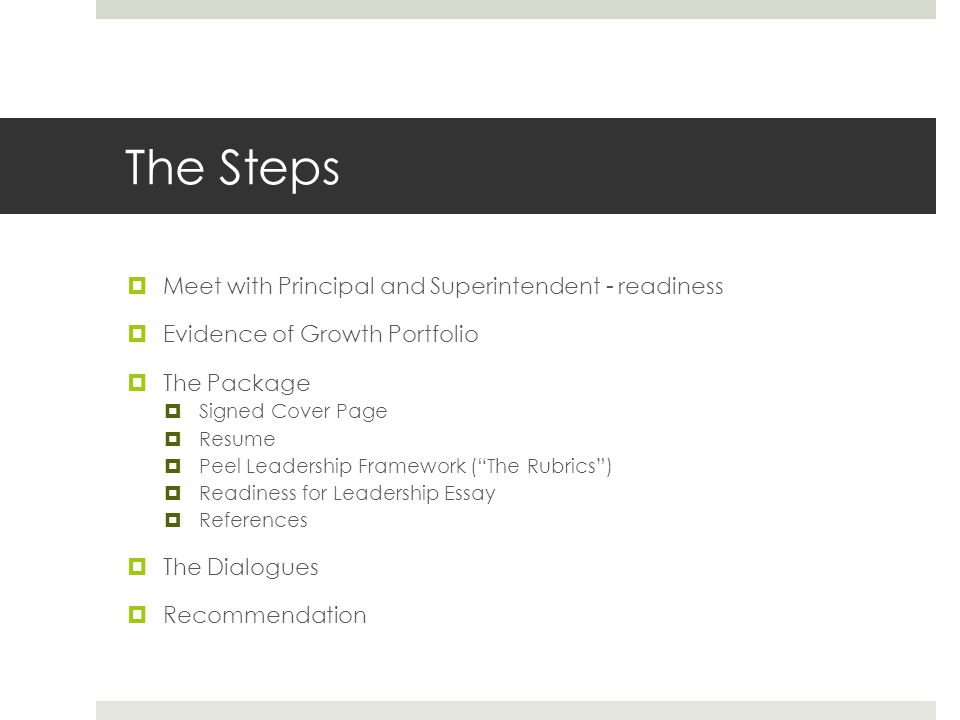The Steps  Meet with Principal and Superintendent - readiness  Evidence of Growth Portfolio  The Package  Signed Cover Page  Resume  Peel Leader