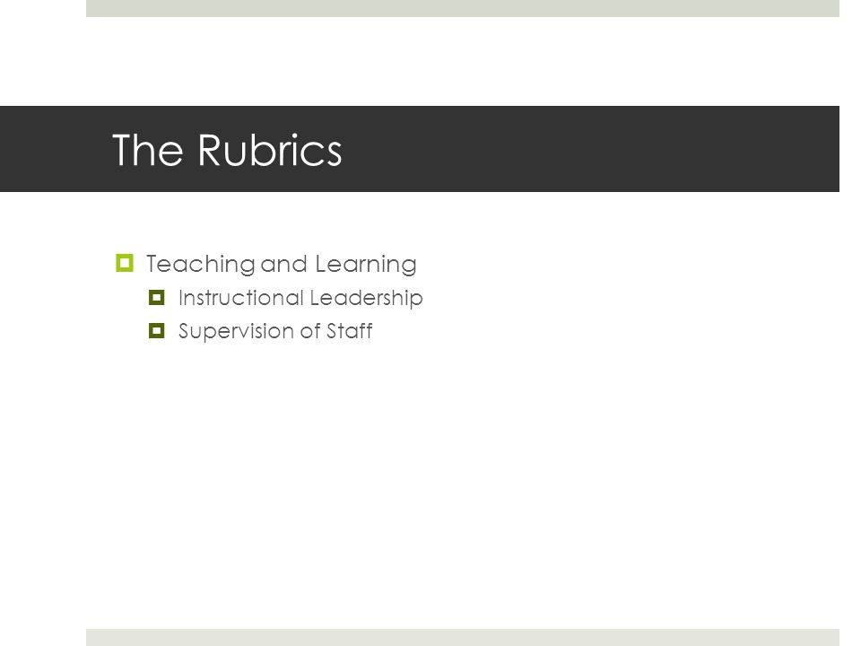 The Rubrics  Teaching and Learning  Instructional Leadership  Supervision of Staff