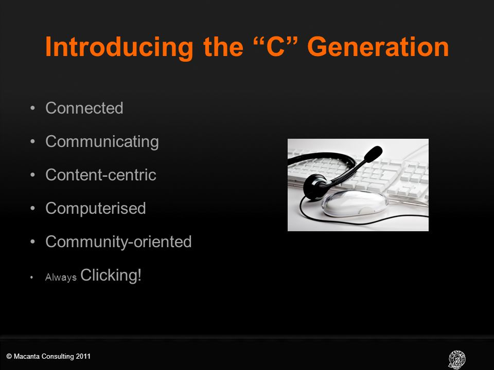Introducing the C Generation Connected Communicating Content-centric Computerised Community-oriented Always Clicking!