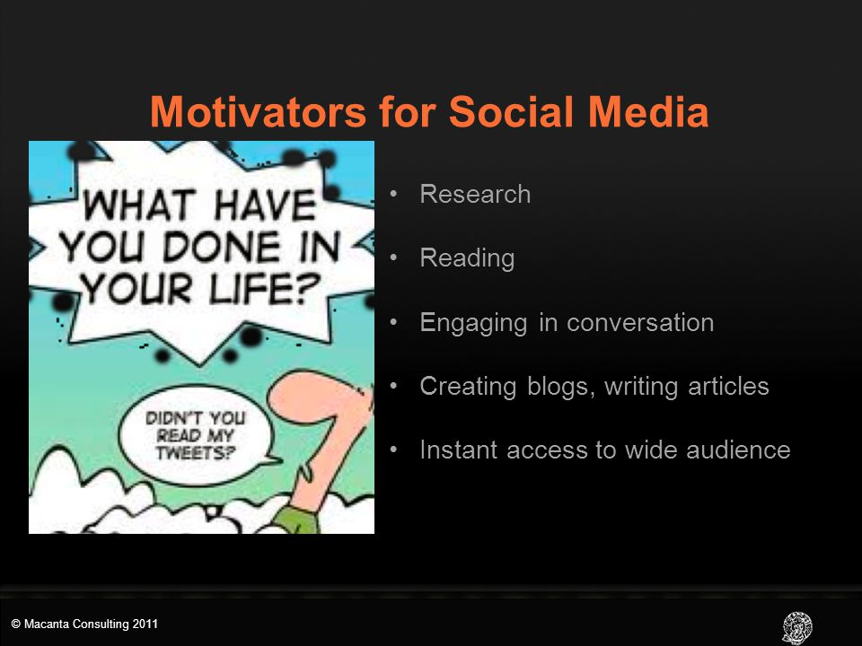 Motivators for Social Media Research Reading Engaging in conversation Creating blogs, writing articles Instant access to wide audience