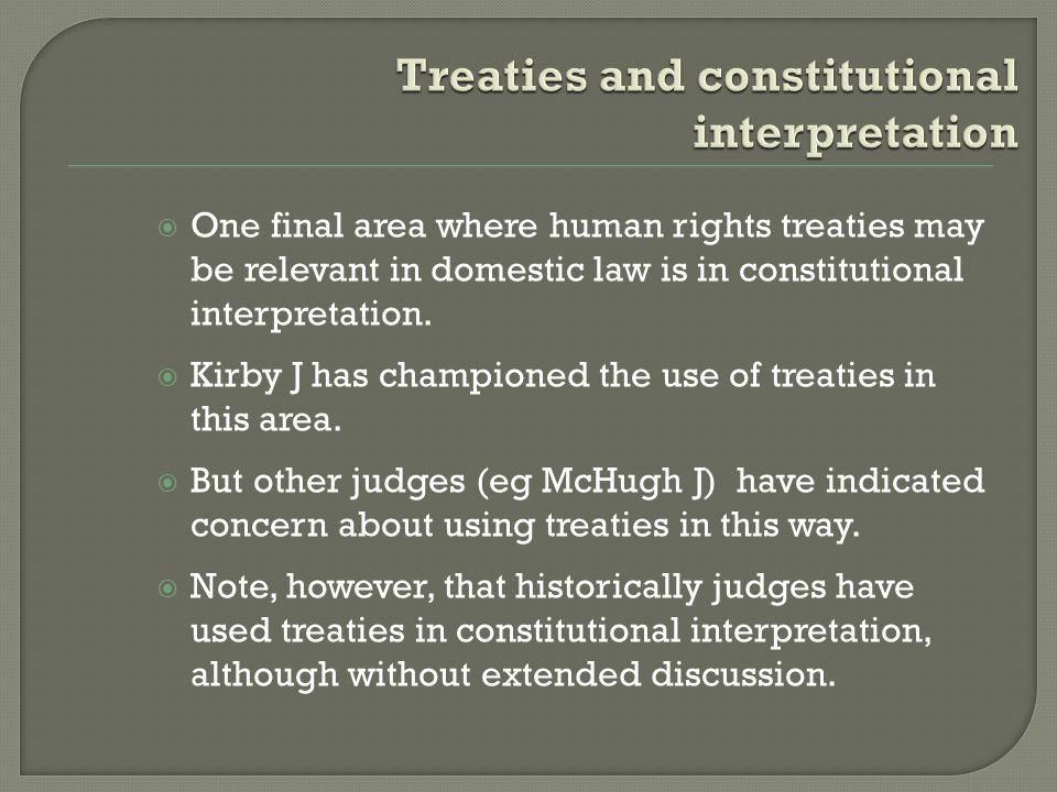  One final area where human rights treaties may be relevant in domestic law is in constitutional interpretation.