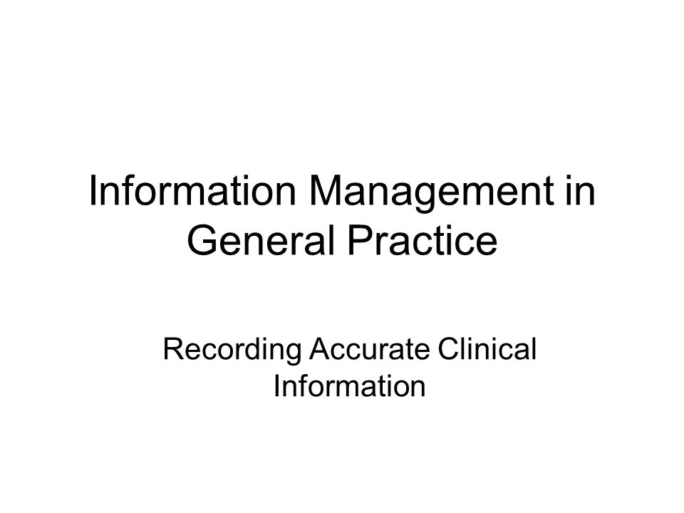 Information Management in General Practice Recording Accurate Clinical Information