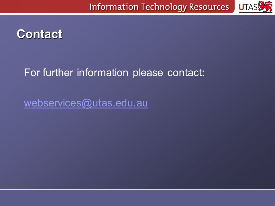 Contact For further information please contact: webservices@utas.edu.au