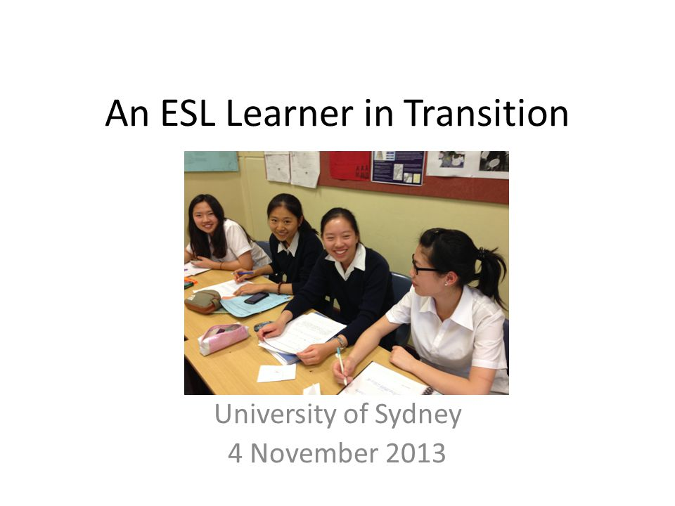 ESL Students Come from diverse cultural, social and language backgrounds Most high achieving students are highly educated in their first language and are transferring skills and knowledge.