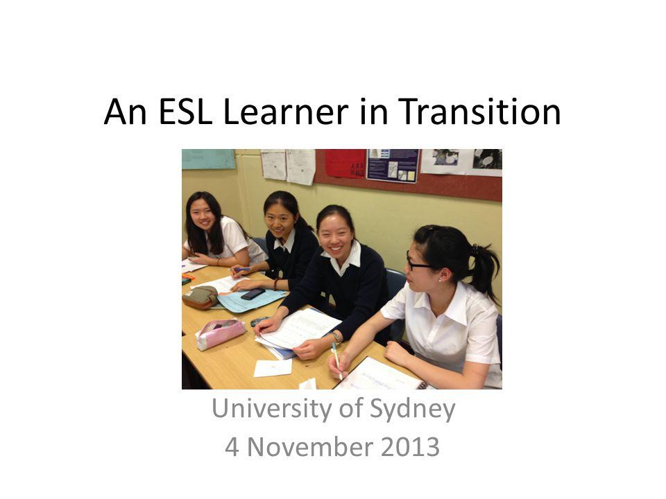 An ESL Learner in Transition University of Sydney 4 November 2013