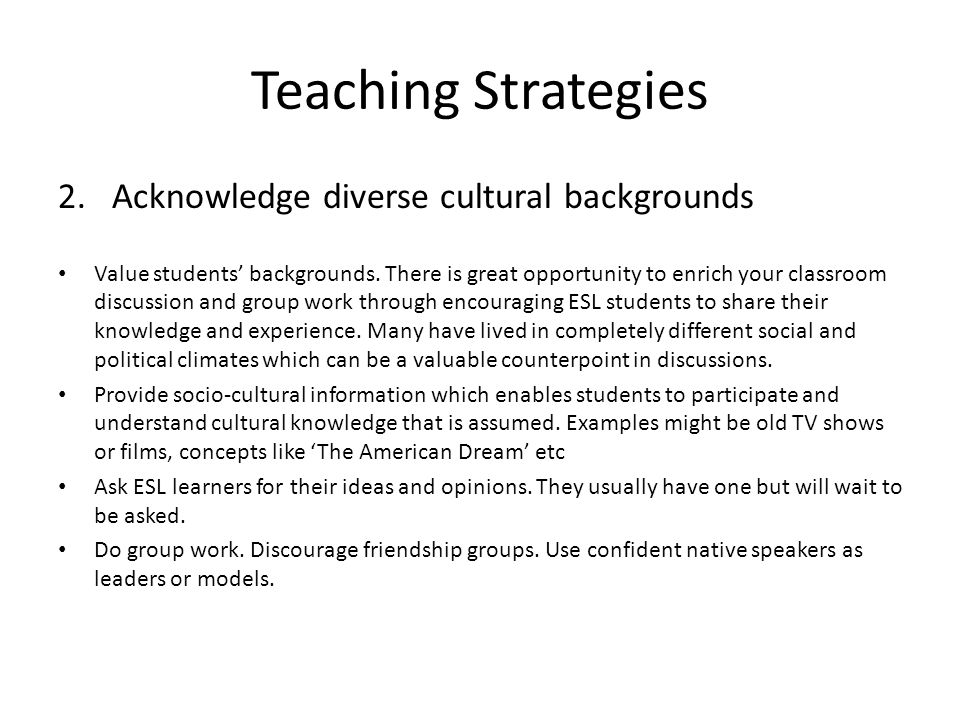 Teaching Strategies 2.Acknowledge diverse cultural backgrounds Value students' backgrounds.