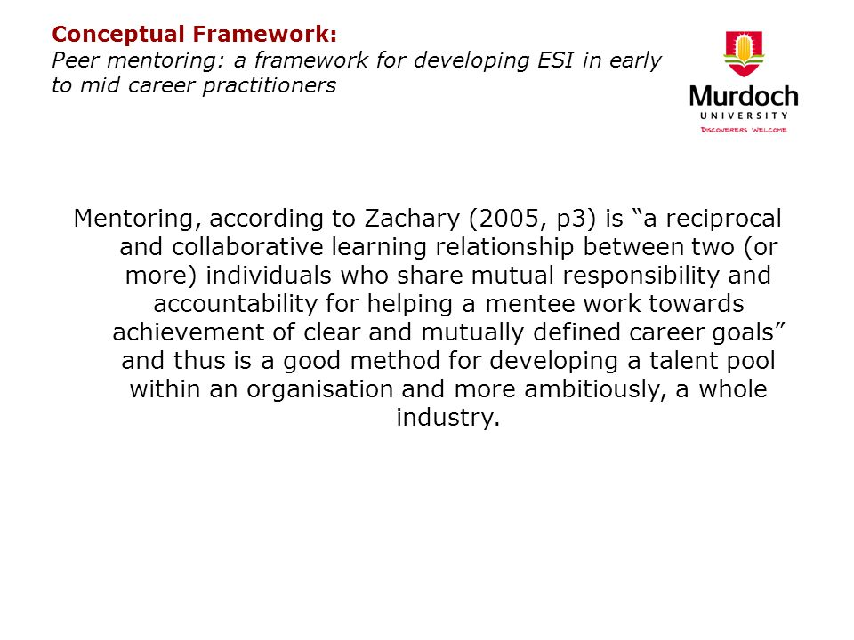 Conceptual Framework: Peer mentoring: a framework for developing ESI in early to mid career practitioners Mentoring, according to Zachary (2005, p3) i
