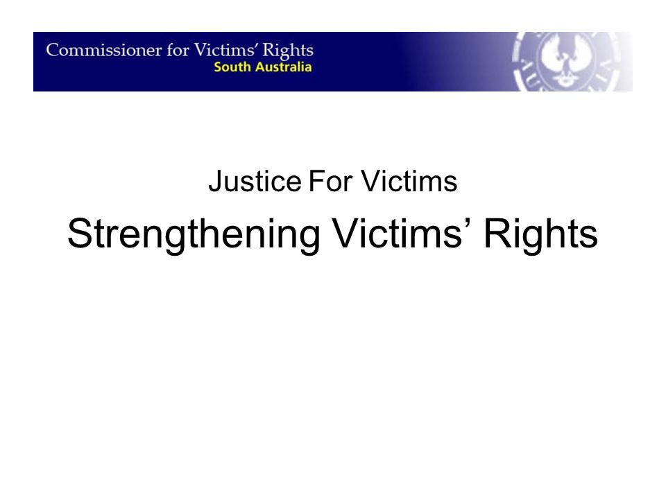 Justice For Victims Strengthening Victims' Rights