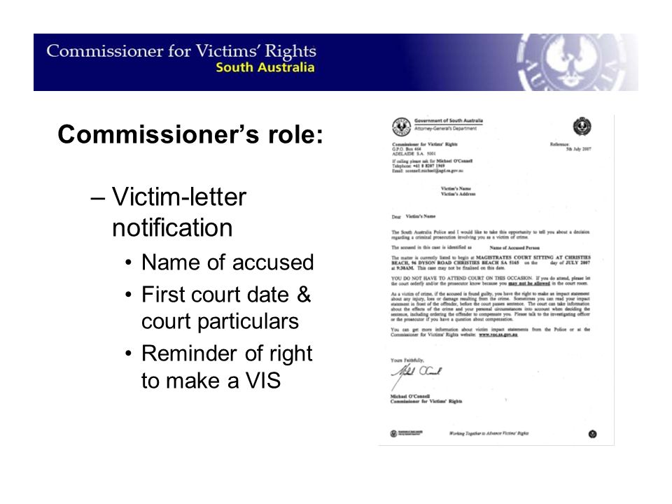 Commissioner's role: –Victim-letter notification Name of accused First court date & court particulars Reminder of right to make a VIS