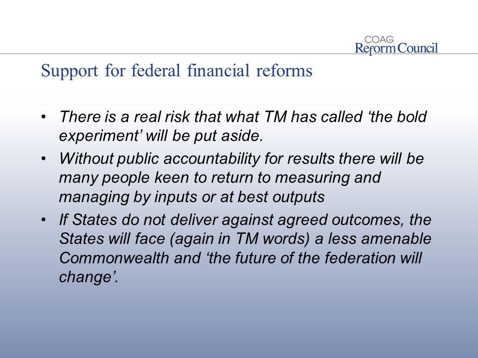 Support for federal financial reforms There is a real risk that what TM has called 'the bold experiment' will be put aside.