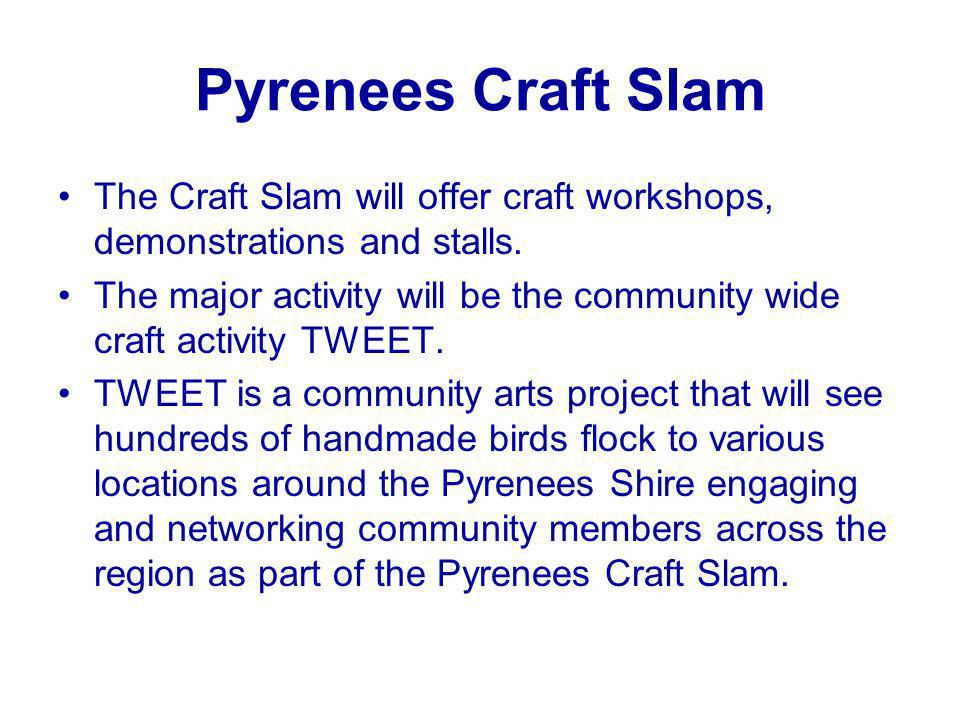 Pyrenees Craft Slam The Craft Slam will offer craft workshops, demonstrations and stalls.