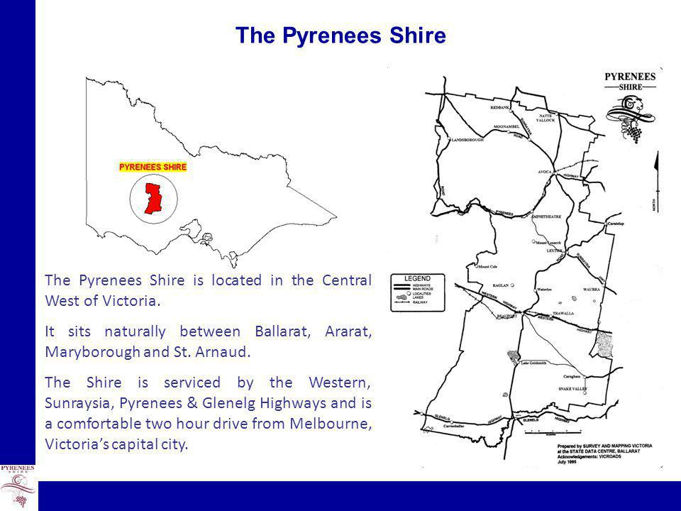 The Pyrenees Shire The Pyrenees Shire is located in the Central West of Victoria.