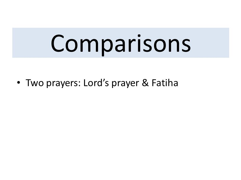 Comparisons Two prayers: Lord's prayer & Fatiha