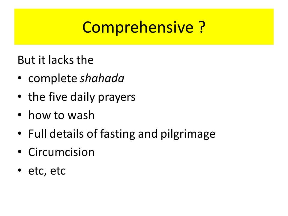 Comprehensive ? But it lacks the complete shahada the five daily prayers how to wash Full details of fasting and pilgrimage Circumcision etc, etc