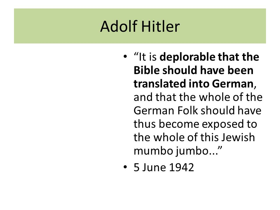 Adolf Hitler It is deplorable that the Bible should have been translated into German, and that the whole of the German Folk should have thus become exposed to the whole of this Jewish mumbo jumbo... 5 June 1942