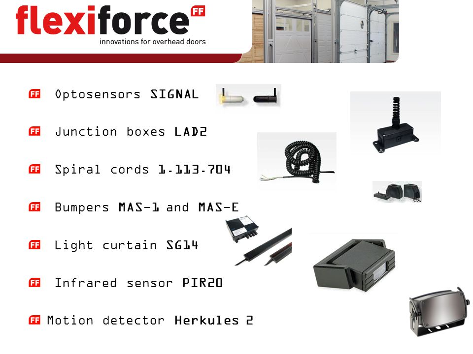 Optosensors SIGNAL Junction boxes LAD2 Spiral cords 1.113.704 Bumpers MAS-1 and MAS-E Light curtain SG14 Infrared sensor PIR20 Motion detector Herkule
