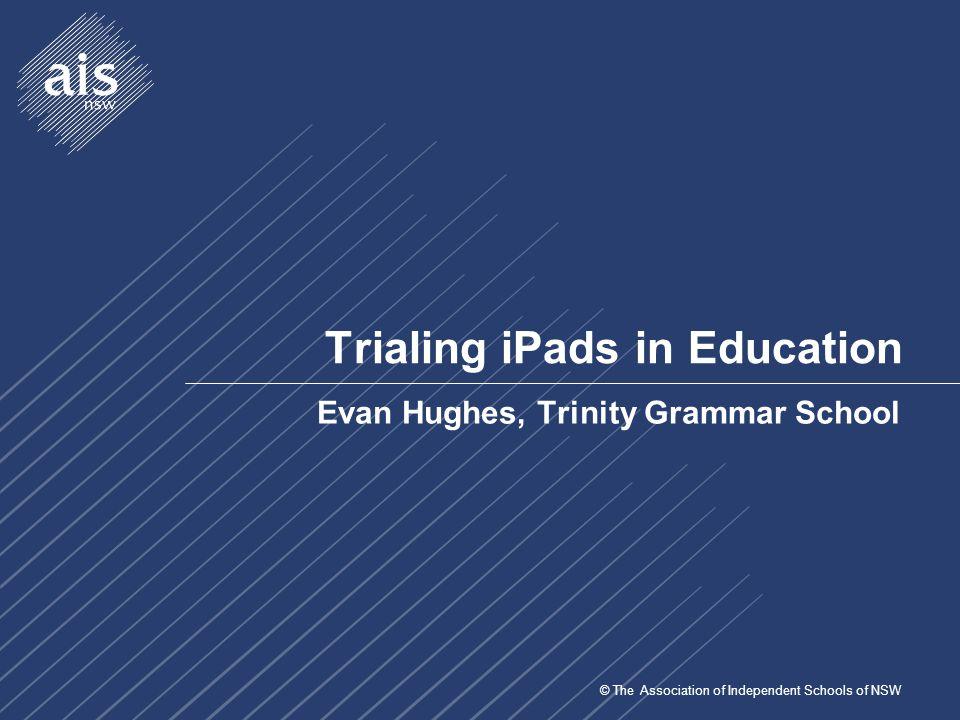 © The Association of Independent Schools of NSW Trialing iPads in Education Richard Jones, Shore School