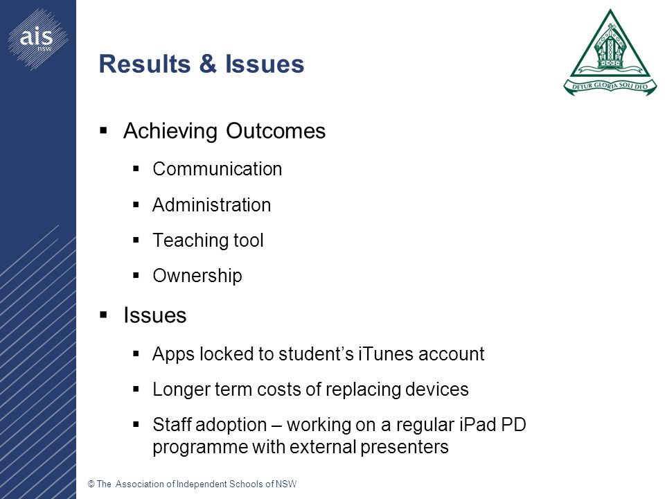 © The Association of Independent Schools of NSW Import Links  Vic iPad Trial  http://www.ipadsforeducation.vic.edu.au/ http://www.ipadsforeducation.vic.edu.au/  Casper MDM Management  http://www.jamfsoftware.com/solutions/mobile-device-management/ http://www.jamfsoftware.com/solutions/mobile-device-management/  iOS Developer Enterprise Program  https://developer.apple.com/devcenter/ios/index.action https://developer.apple.com/devcenter/ios/index.action  Filtering  www.bluereef.com.au www.bluereef.com.au  Wireless  http://www.arubanetworks.com/ http://www.arubanetworks.com/  Some Blogs I have followed thru this process  http://speirs.org/ http://speirs.org/  Some News / Media Links  http://mashable.com/2011/05/16/tablets-education/ http://mashable.com/2011/05/16/tablets-education/  http://www.adelaide.edu.au/news/news41241.html http://www.adelaide.edu.au/news/news41241.html