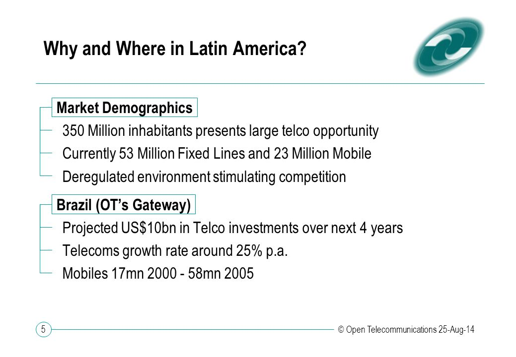 5 © Open Telecommunications 25-Aug-14 Why and Where in Latin America.
