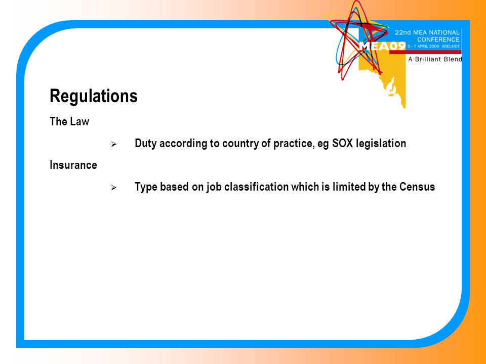 Regulations The Law  Duty according to country of practice, eg SOX legislation Insurance  Type based on job classification which is limited by the Census