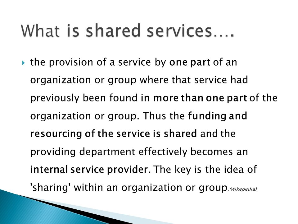  the provision of a service by one part of an organization or group where that service had previously been found in more than one part of the organiz