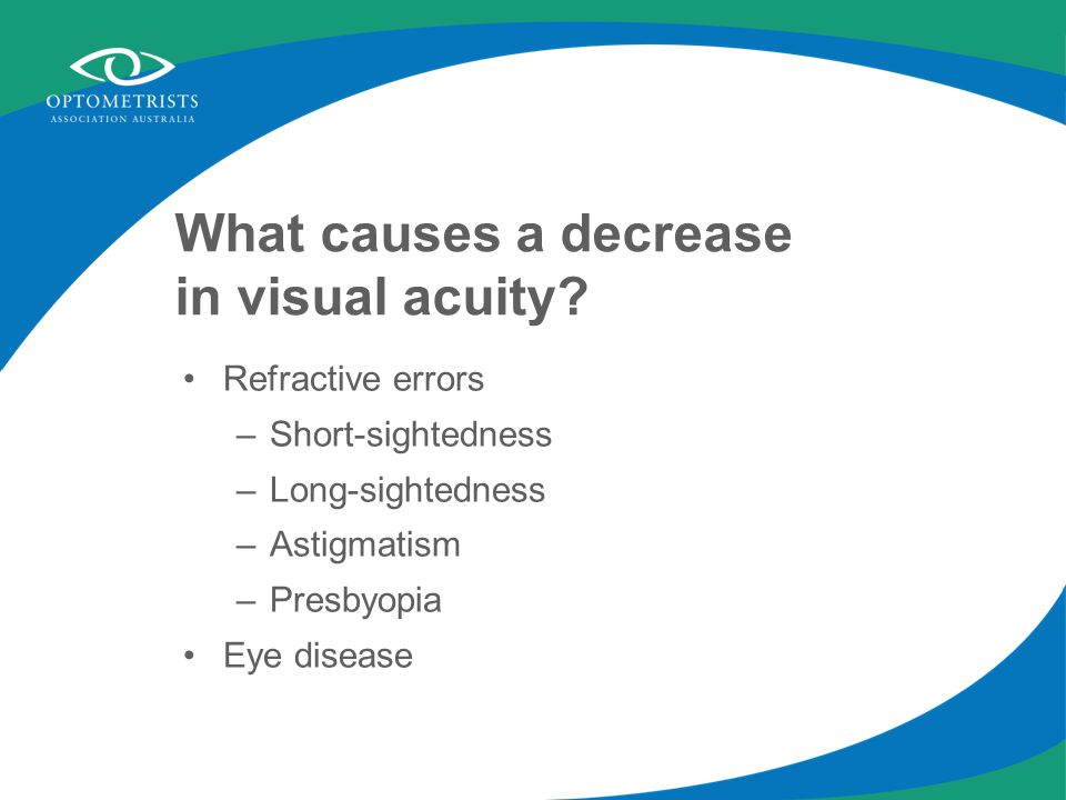 What causes a decrease in visual acuity.