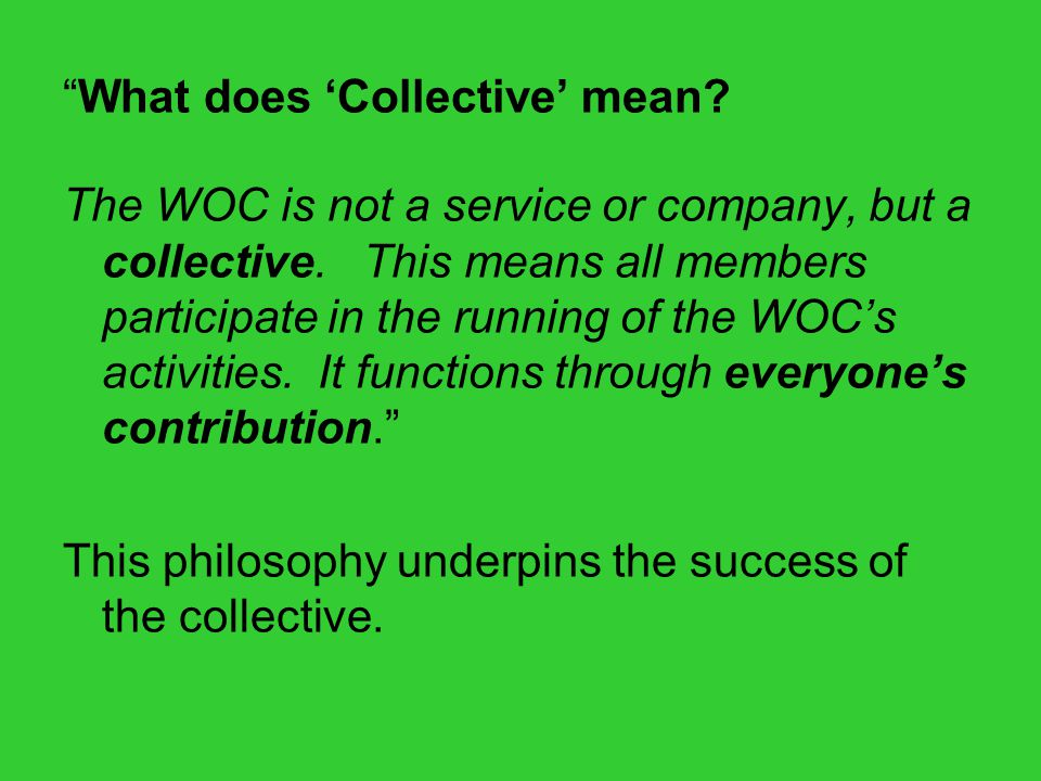 What does 'Collective' mean. The WOC is not a service or company, but a collective.