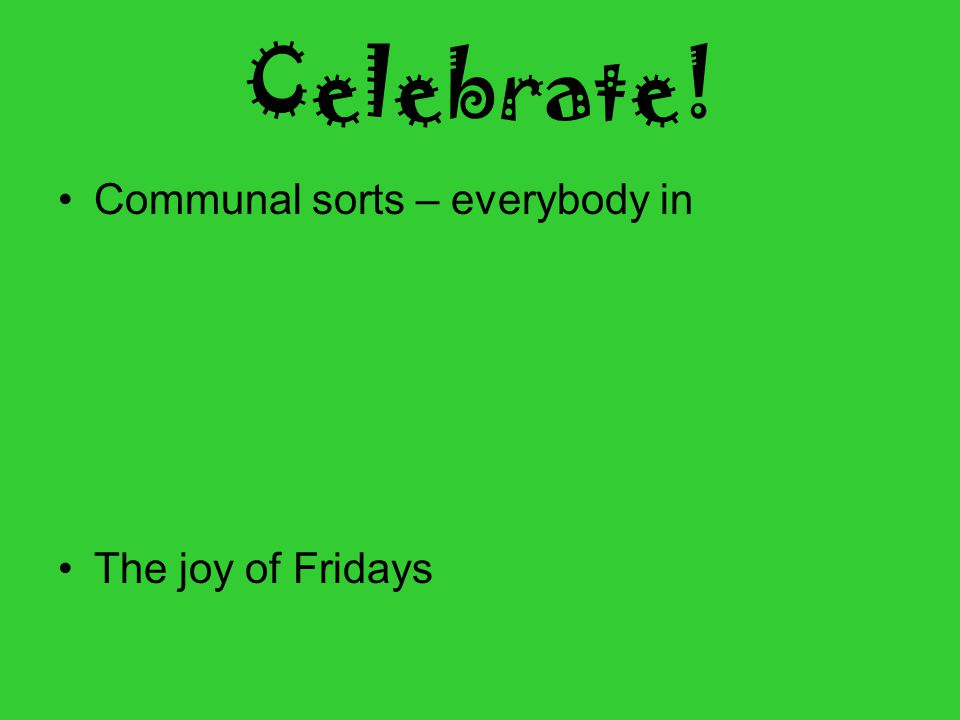 Celebrate! Communal sorts – everybody in The joy of Fridays