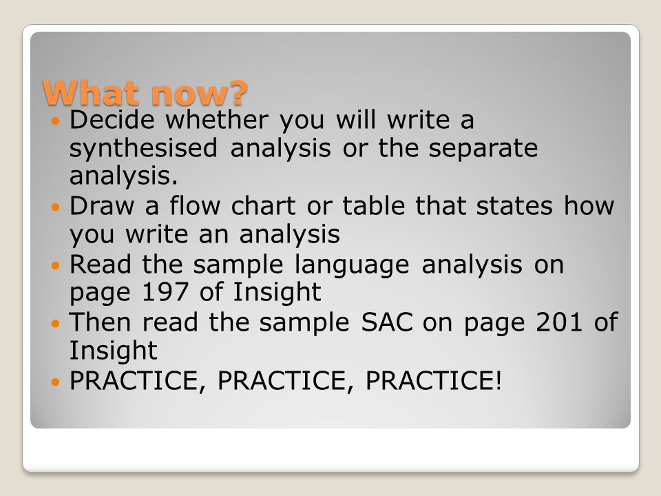 What now. Decide whether you will write a synthesised analysis or the separate analysis.