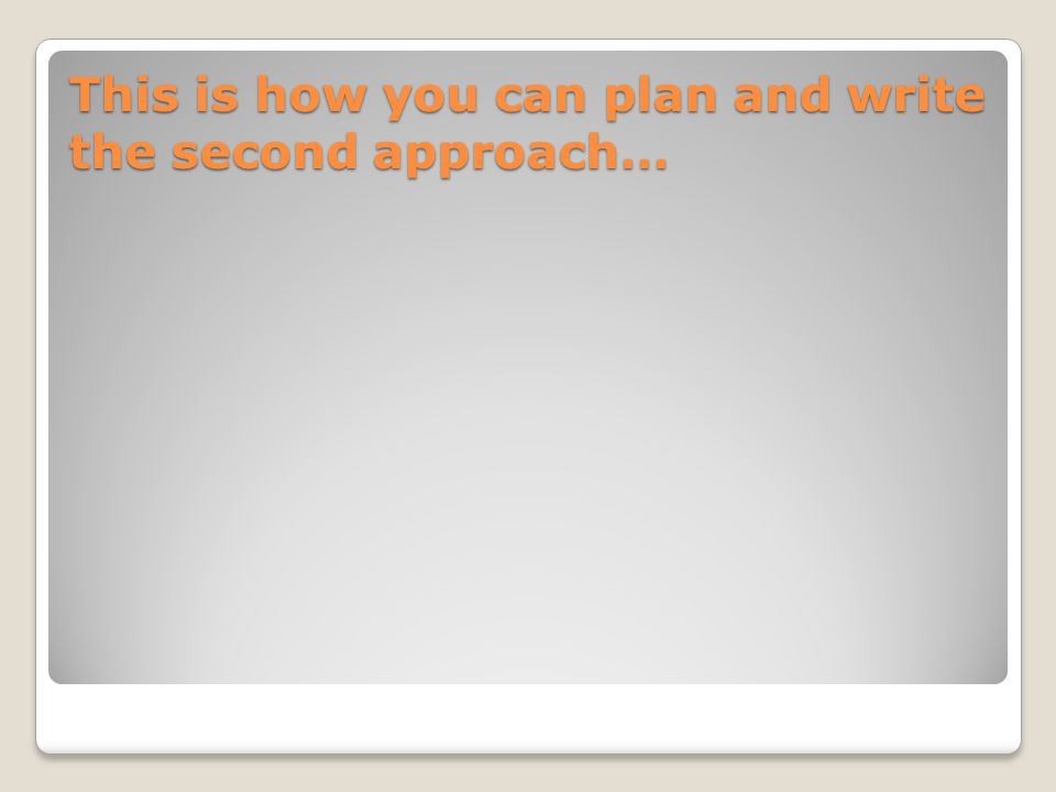 This is how you can plan and write the second approach…