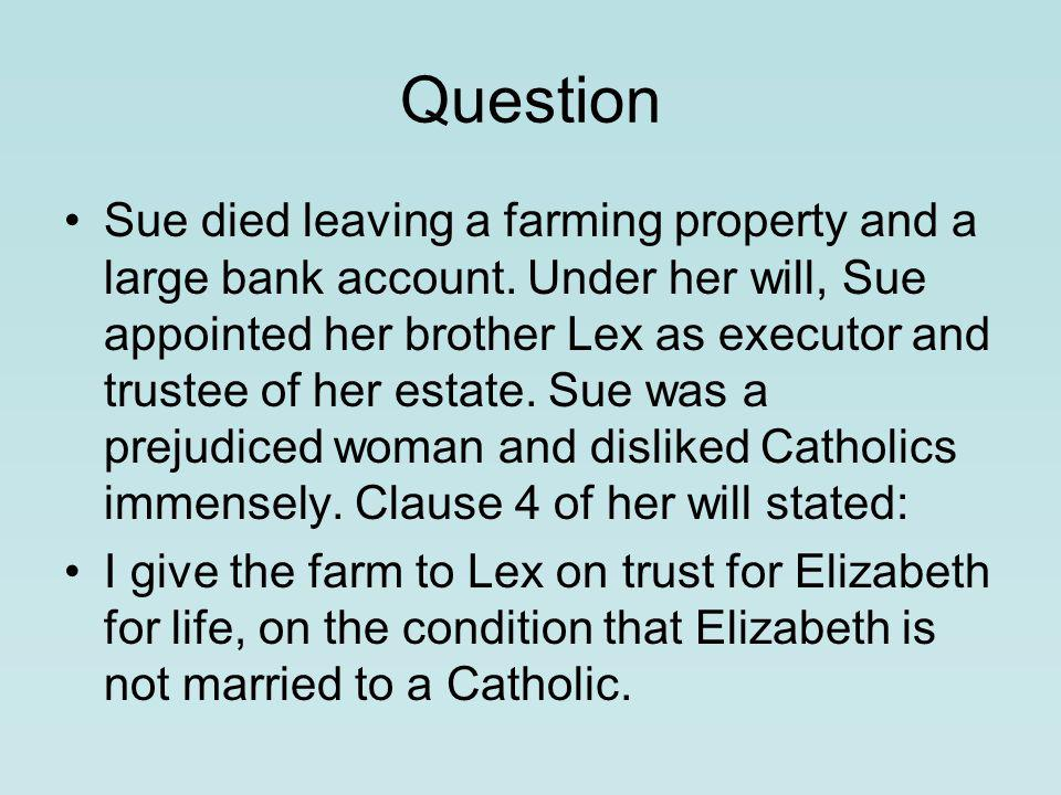 Question Sue died leaving a farming property and a large bank account.