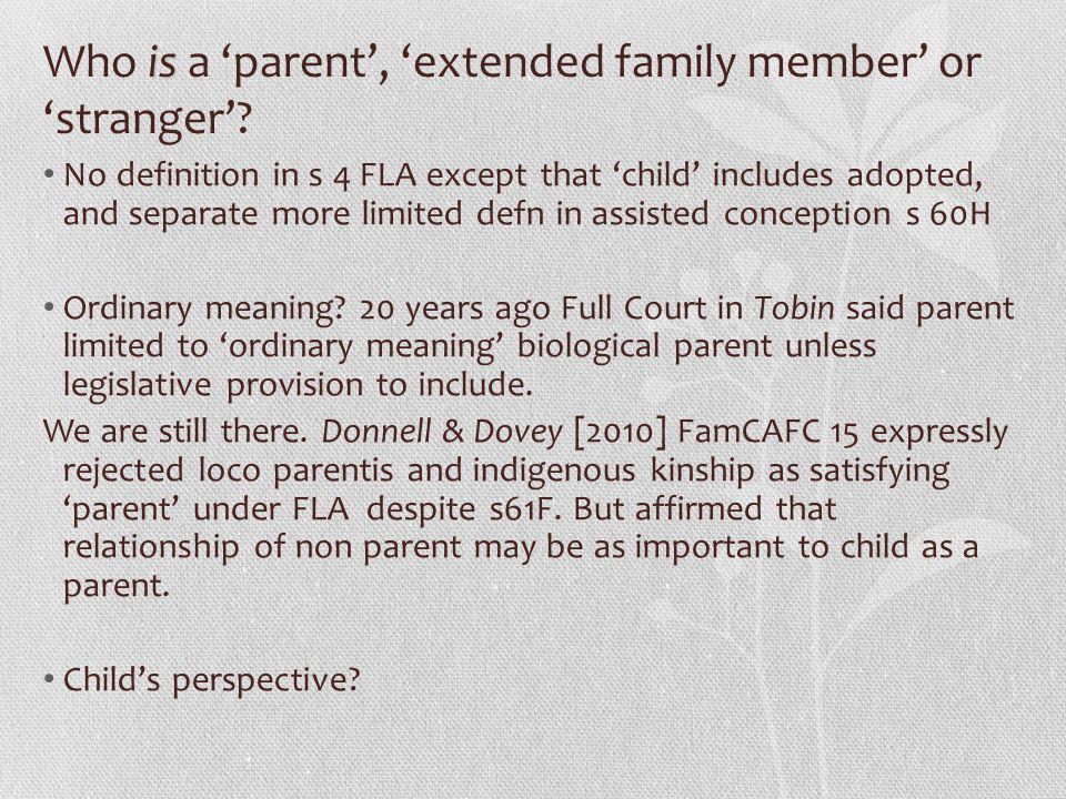 is Who is a 'parent', 'extended family member' or 'stranger'? No definition in s 4 FLA except that 'child' includes adopted, and separate more limited